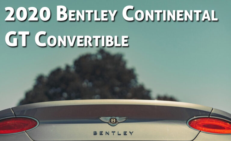 2020 Bentley Continental GT Convertible: Things You Need to Know