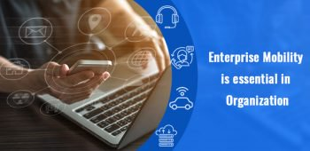 Why Enterprise Mobility is Essential in the Organization
