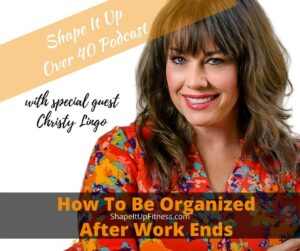 How to Be Organized After Work _ Christy Lingo
