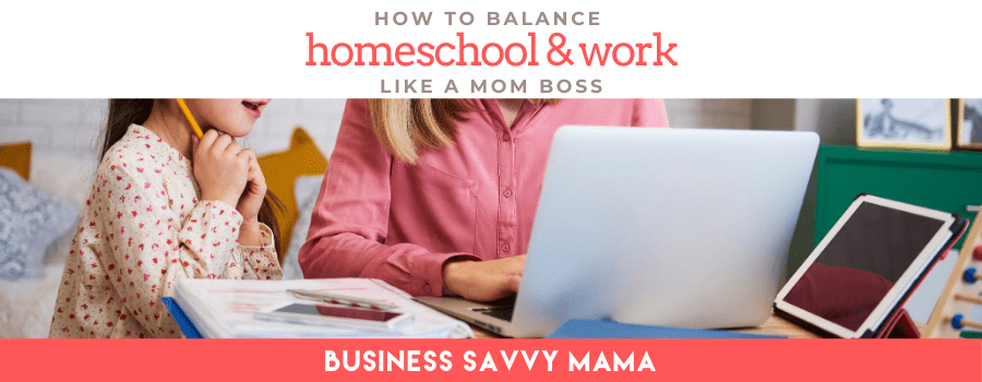 Balance homeschool and work - Business Savvy Mama