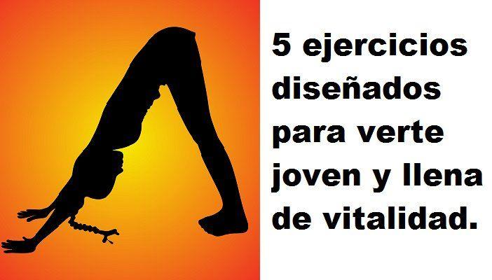 Cinco ejercicios diseñados para hacerte ver joven y llena de vitalidad.