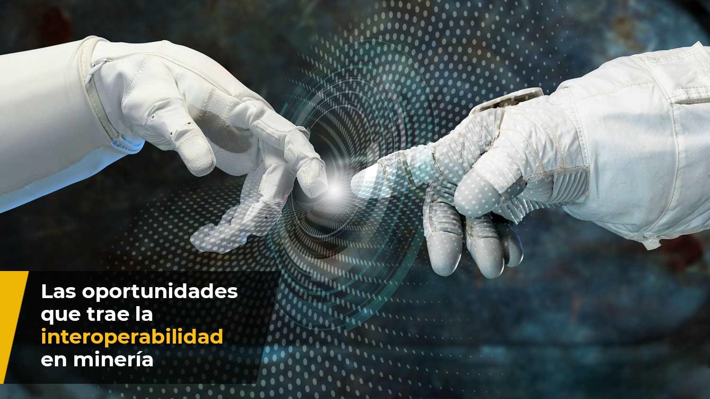 las oportunidades que trae la interoperabilidad en mineria