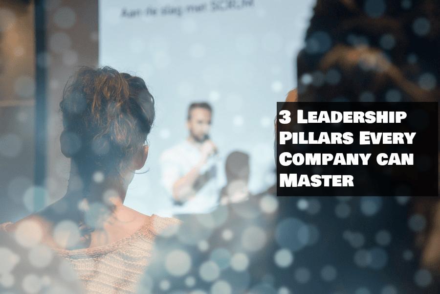 3 Leadership Pillars Every Company can Master