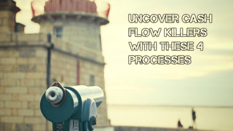 Uncover Cash Flow Killers with These 4 Processes