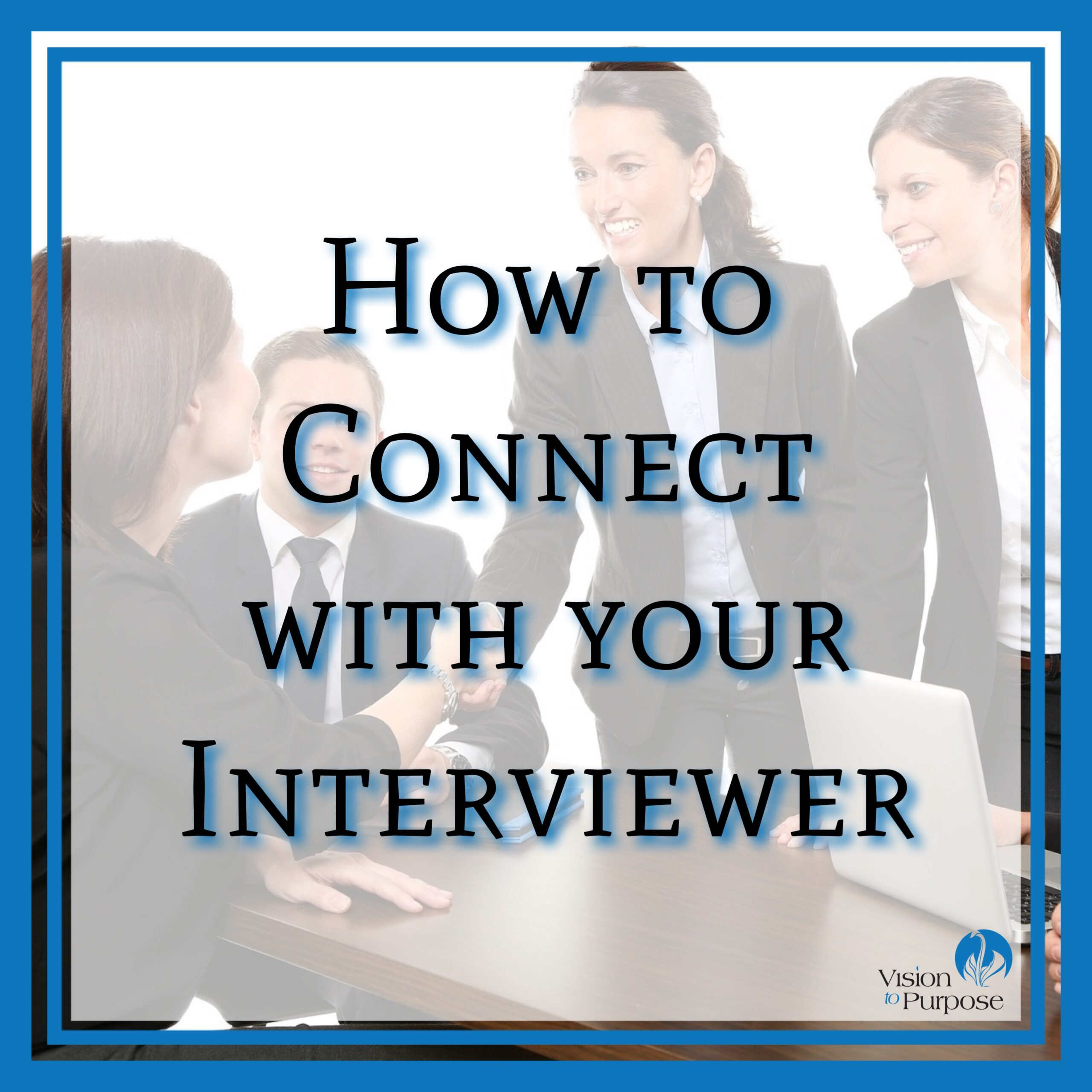 How to Connect with Your Interviewer