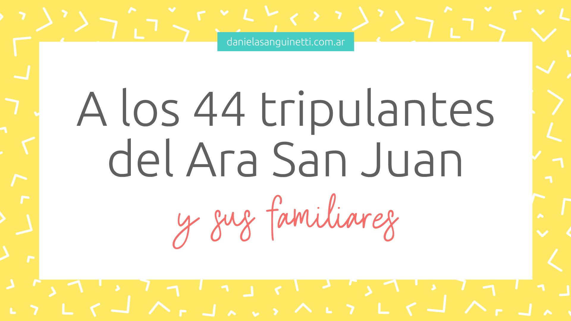 A los 44 tripulantes del Ara San Juan y sus familiares