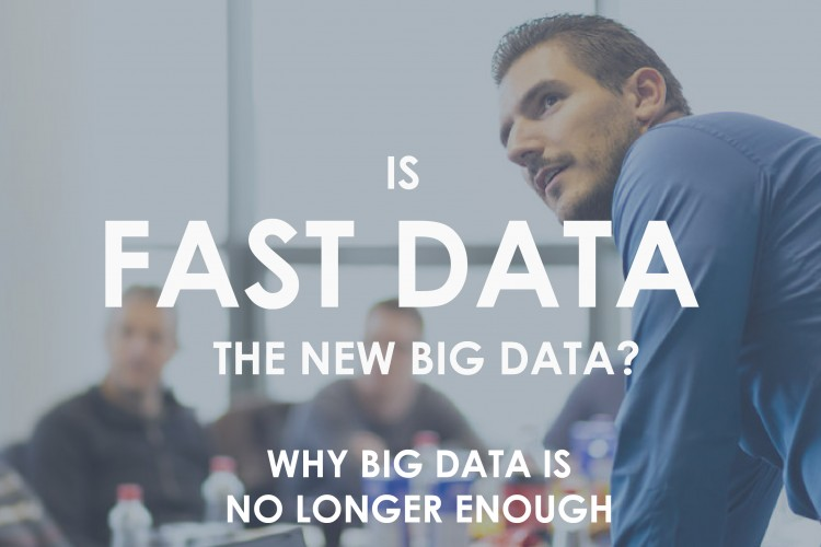 Is Fast Data the new Big Data? Why #BigData is No Longer Enough