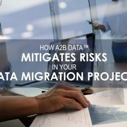 A2B Data mitigates project risks in data migration