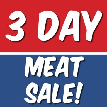 Stop By For Our 3 Day Meat Sale Friday, Saturday, and Sunday!