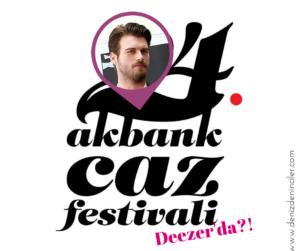 24. Akbank Caz Festivali Deezer kanalında Kıvanç Tatlıtuğ playlisti?!