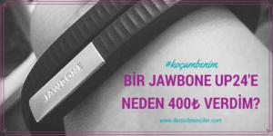 Bir Jawbone UP24'e neden 400 lira verdim?