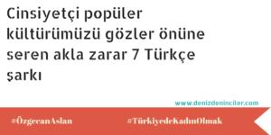 Cinsiyetçi popüler kültürümüzü yansıtan 7 Türkçe şarkı