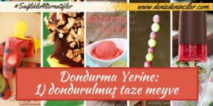 """Sağlıklı alternatifler – Dondurma yerine """"dondurulmuş taze meyve"""""""