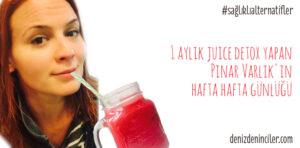 1 aylık juice detox yapan Pınar Varlık'ın hafta hafta günlüğü