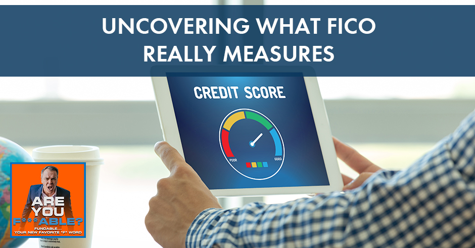AYF 50 | Uncovering What FICO Really Measures