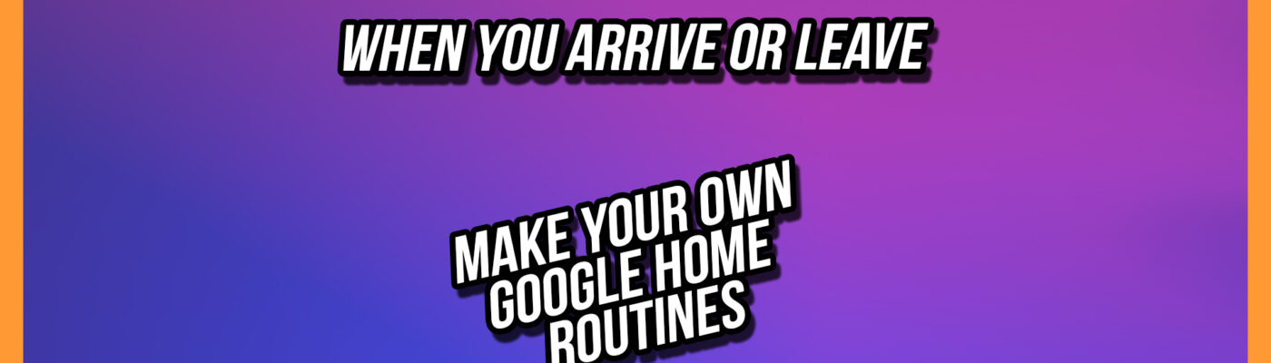 Home and Away Routines for Google Home
