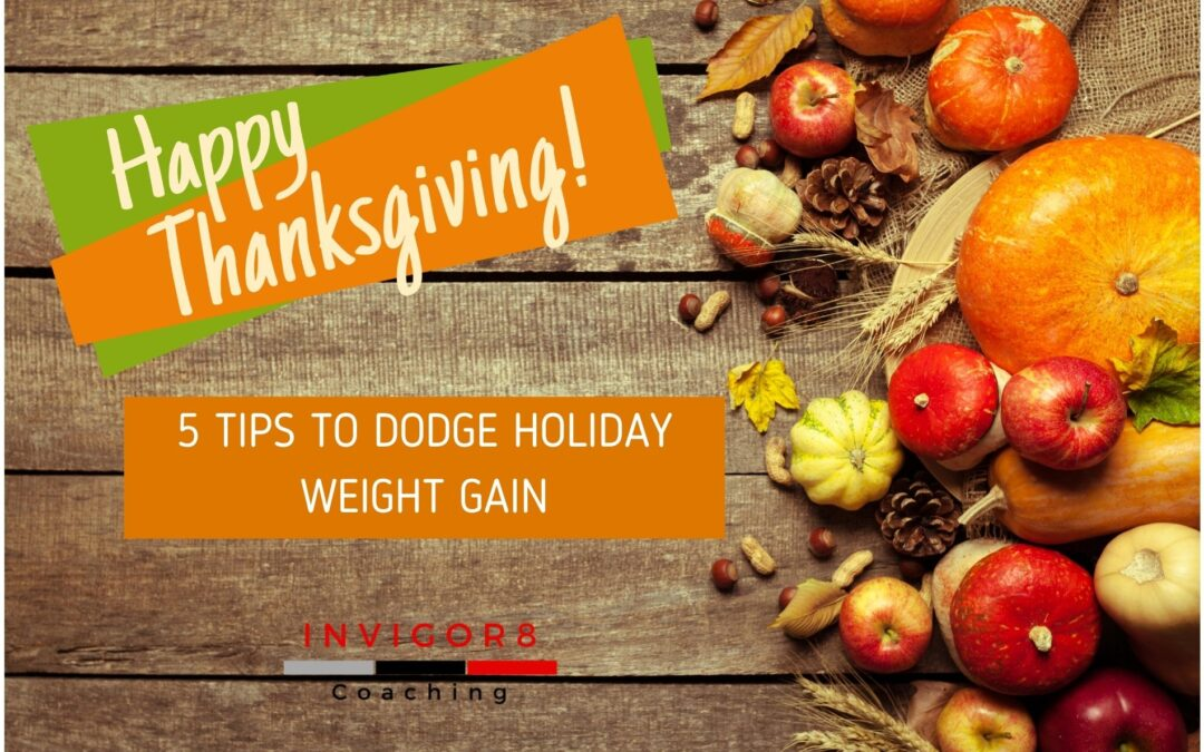 5 TIPS TO DODGE HOLIDAY WEIGHT GAIN