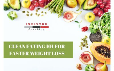 CLEAN EATING 101 FOR FASTER WEIGHT LOSS
