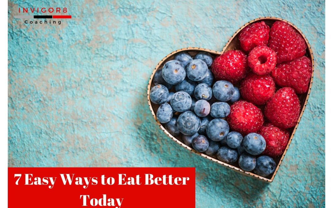 7 Easy Ways to Eat Better Today