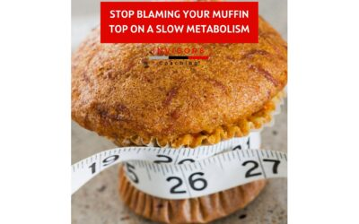 STOP BLAMING YOUR MUFFIN TOP ON A SLOW METABOLISM