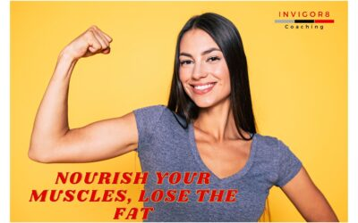 NOURISH YOUR MUSCLES, LOSE THE FAT