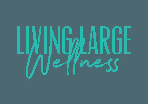 Living Large Wellness