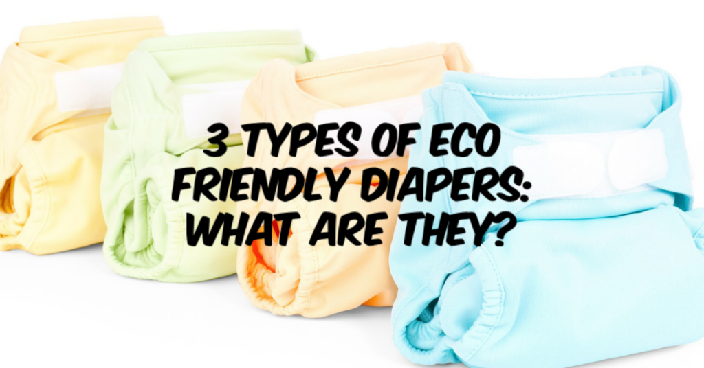 3 Types of Eco-Friendly Diapers - What are they?