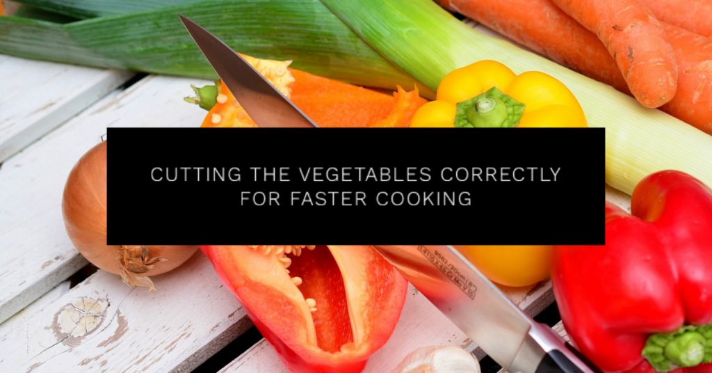 Cutting the Vegetables Correctly for Faster Cooking