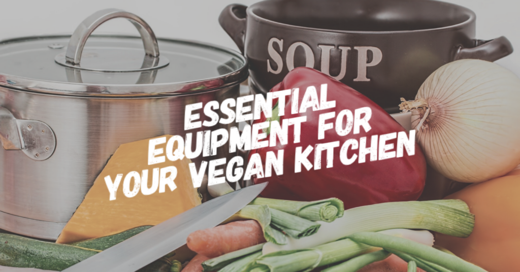 Essential Equipment for Your Vegan Kitchen