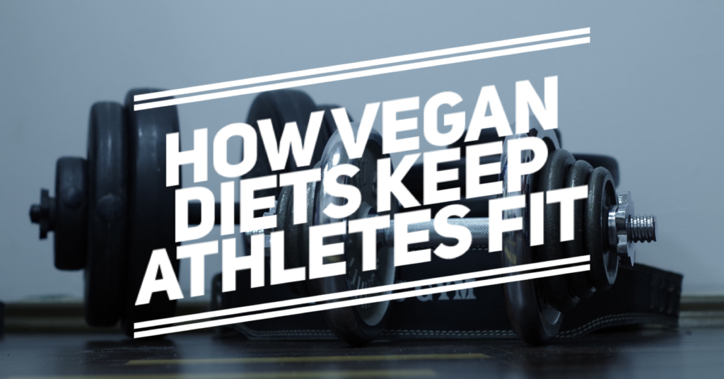 How Vegan Diets Keep Athletes Fit