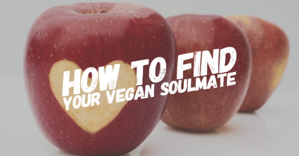 How to Find Your Vegan Soulmate