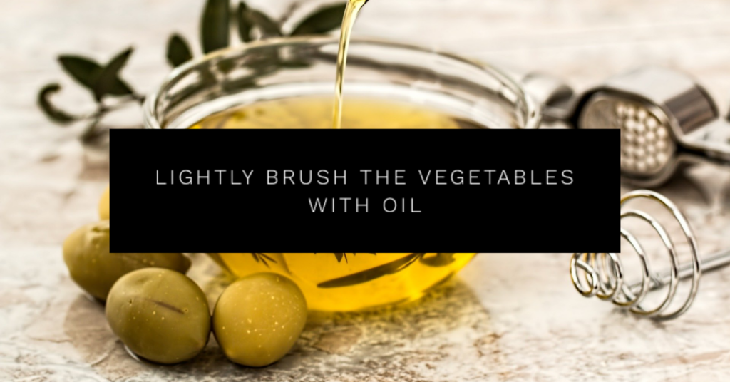 Lightly Brush the Vegetables with Oil