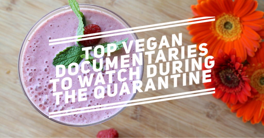 Top 5 Vegan Documentaries to watch during the Quarantine