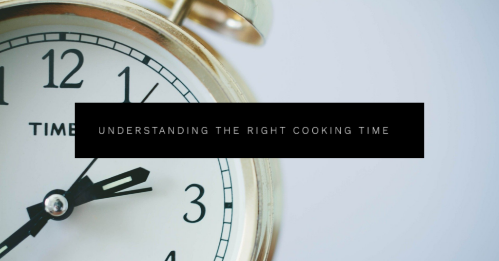 Understanding the Right Cooking Time