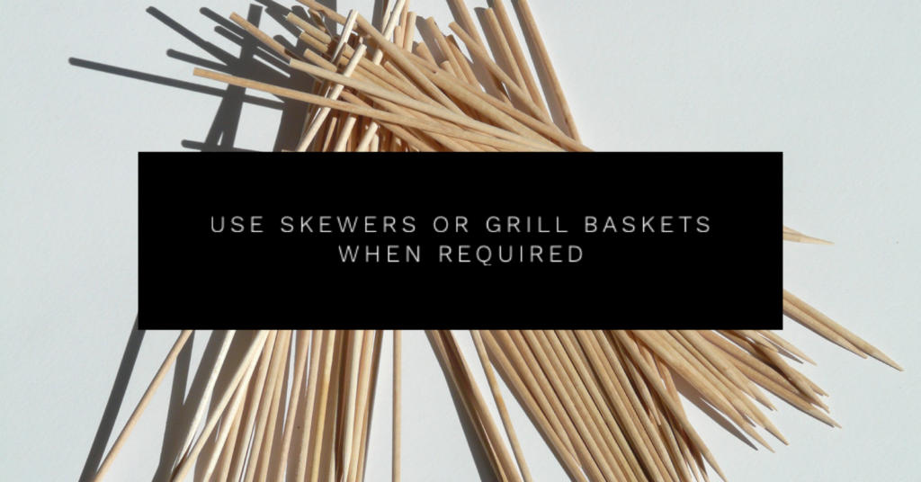 Use Skewers or Grill Baskets When Required