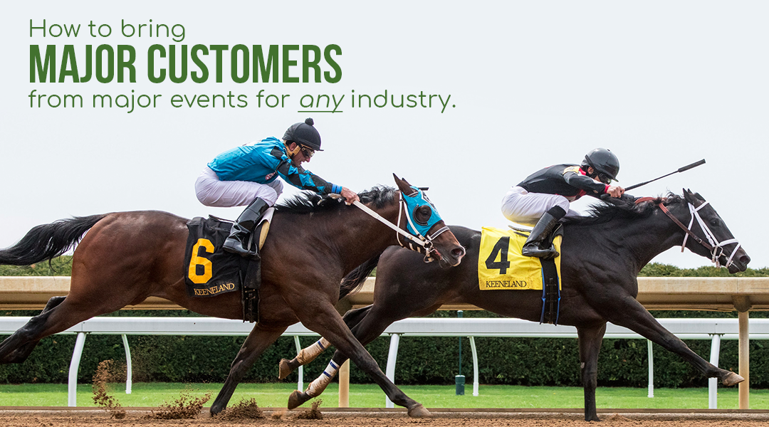 Major Events mean Major Customers. Like Keeneland.