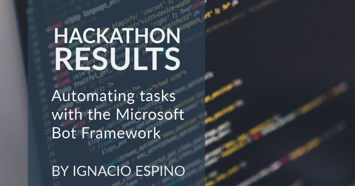 Hackathon Results: Automating tasks with the Microsoft Bot Framework
