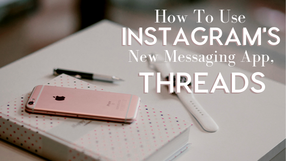 How to Use Instagram's New Messaging App Threads