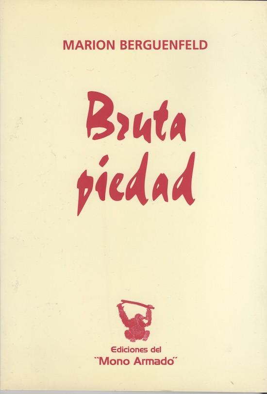 """""""Bruta piedad"""" (Ediciones del Mono Armado, Buenos Aires, 2004)"""