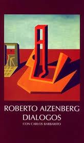 """Roberto Aizenberg. Diálogos con Carlos Barbarito"" (Fundación Federico Jorge Klemm Editora, Buenos Aires, 2001)"
