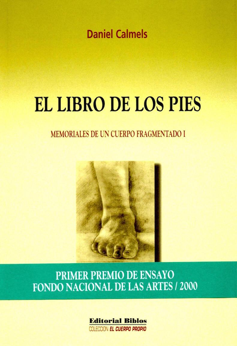 """""""El libro de los pies. Memoriales de un cuerpo fragmentado I"""" (Primer Premio Fondo Nacional de las Artes año 2000)"""