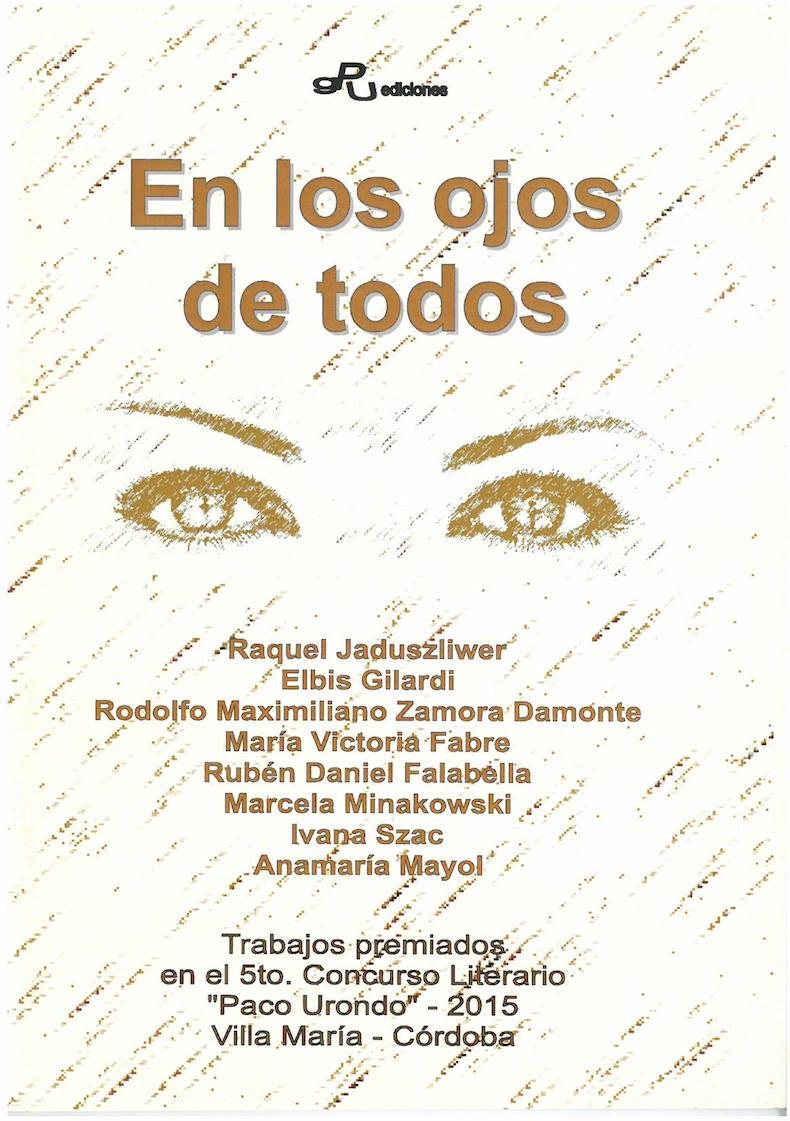 """""""En los ojos de todos"""" (2º Premio en Poesía en el 5º Concurso Literario """"Paco Urondo"""", Villa María, Córdoba, 2015)"""