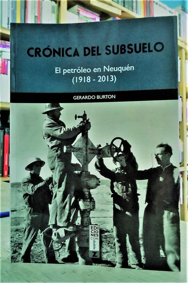 Libro Burton 27 - Cronica del subsuelo. El petróleo en Neuquén (1918-2013)