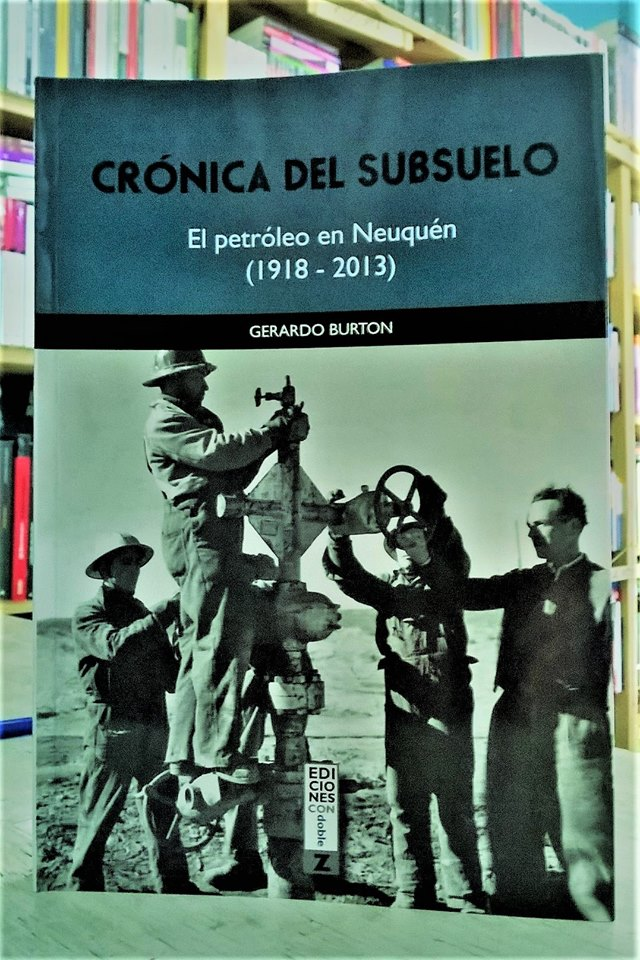 Libro Burton 27 – Cronica del subsuelo. El petróleo en Neuquén (1918-2013)