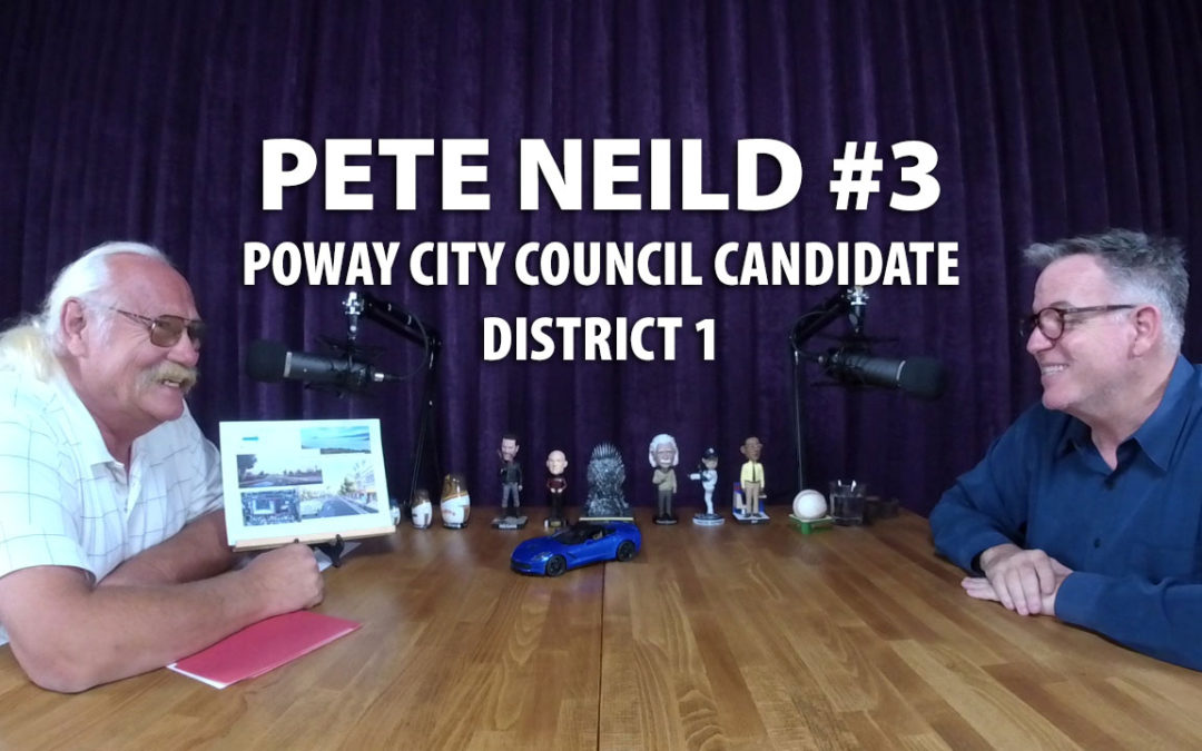 Poway City Council candidate Pete Neild joined us for a third time.