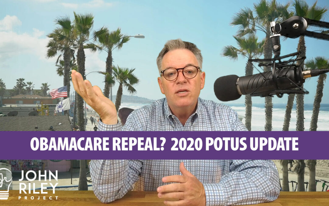 Obamacare Repeal, 2020 POTUS Update, John Riley Project