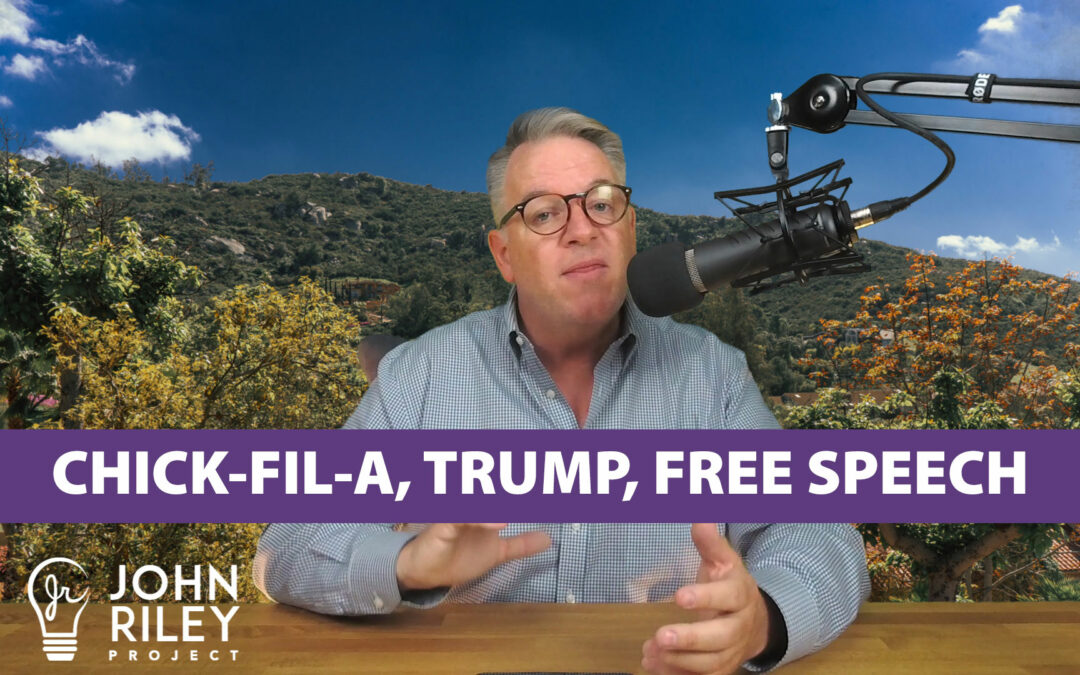 Chick-fil-a, Trump, Free Speech, Free Trade, John Riley Project, JRP0074