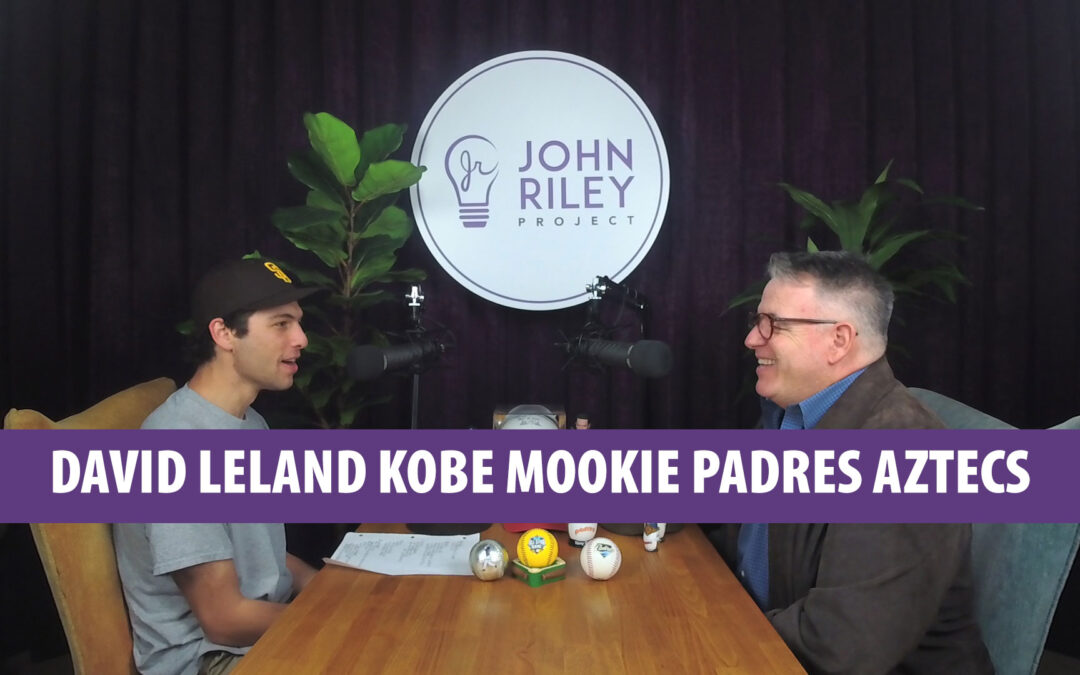 David Leland, Kobe, Mookie, Padres, Aztecs, Super Bowl, John Riley Project, JRP0107
