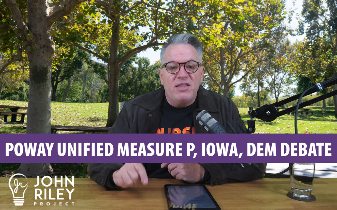 Poway Unified Measure P, Iowa, Democratic Debates, Trump, John Riley Project, JRP0109