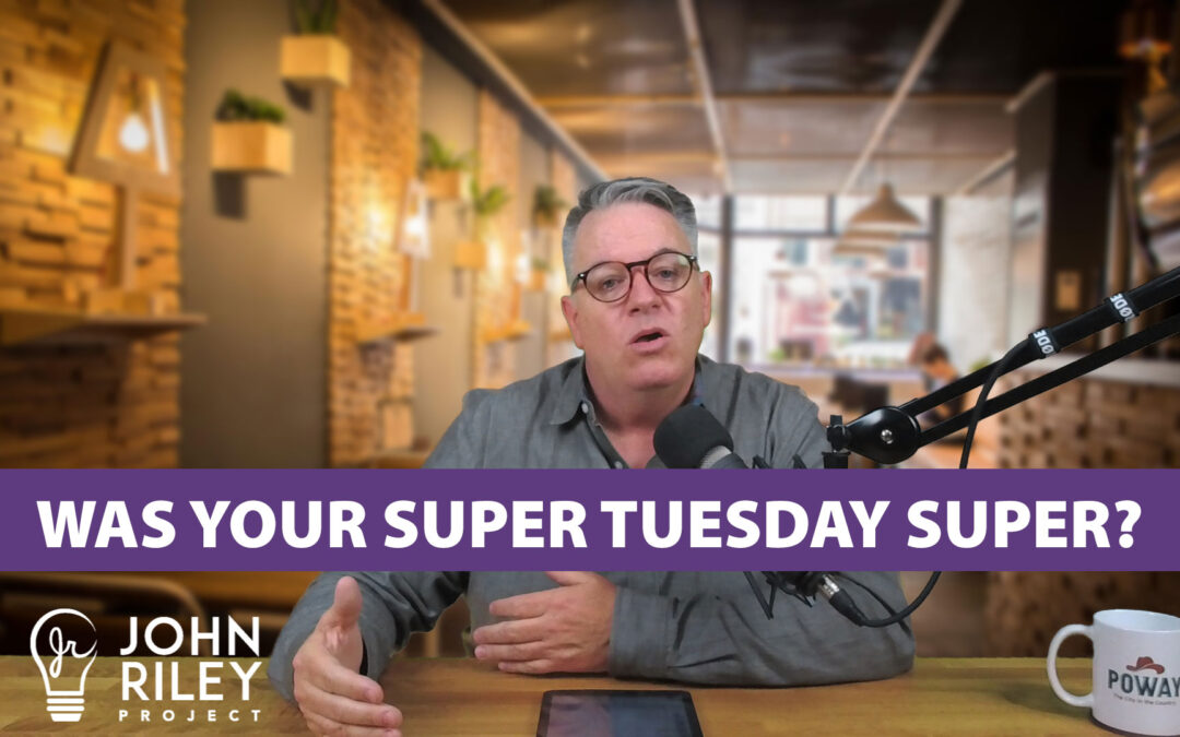 Was Your Super Tuesday Super?, John Riley Project, JRP0117